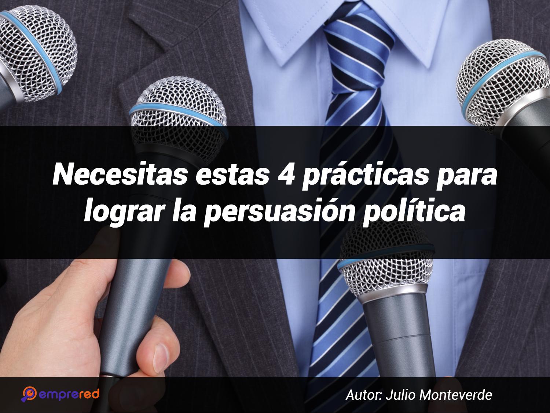 4 prácticas de Oro para lograr la persuasión política